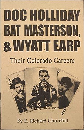 doc holliday bat masterson wyatt earp their colorado careers e