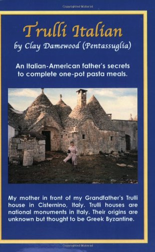 Trulli Italian: An Italian - American Father's Secrets to Complete One-pot Pasta Meals