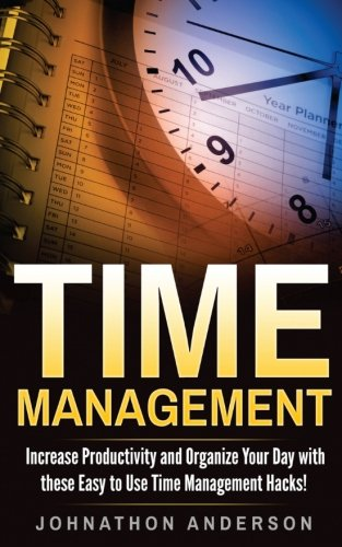 Time Management: Increase Productivity and Organize Your Day with these Easy to Use Time Management Hacks!