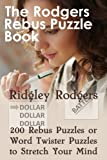 The Rodgers Rebus Puzzle Book: 200 Rebus Puzzles or Word Twister Puzzles to Stretch Your Mind