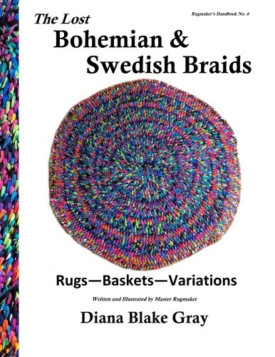 The Lost Bohemian and Swedish Braids: Rugs, Baskets, Variations (Rugmaker's Handbook) (Volume (Swedish Rag)