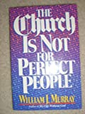 The Church Is Not for Perfect People, William J. Murray, 0890816026