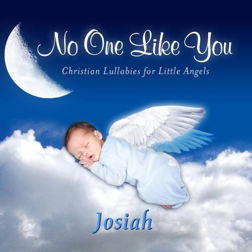 No One Like You, Personalized Lullabies for Josiah - Pronounced ( Joe-Si-Ah )