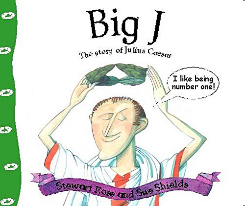 Big J: The Story of Julius Caesar (Stories From History)