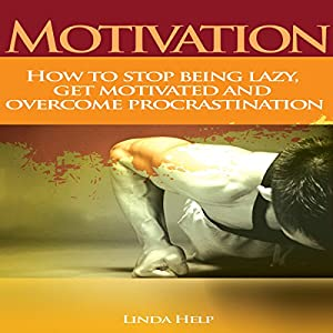 Motivation: How to Stop Being Lazy, Get Motivated, and Overcome Procrastination Audiobook