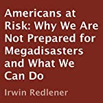 Americans at Risk: Why We Are Not Prepared for Megadisasters and What We Can Do | Irwin Redlener