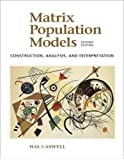 Matrix Population Models: Construction , Analysis and Interpretation