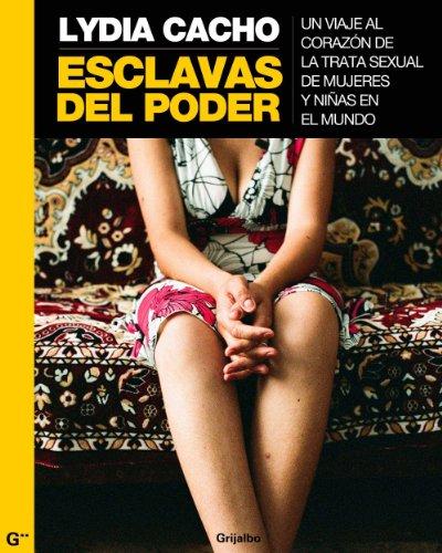 Descargar Libro Esclavas Del Poder: Un Viaje Al Corazón De La Trata Sexual De Mujeres Y Niñas En El Mundo Lydia Cacho