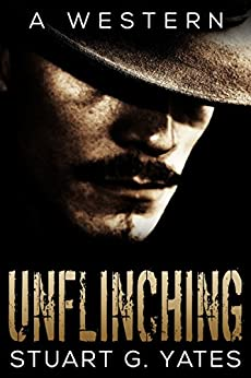 Unflinching: A Western by [Yates, Stuart G.]