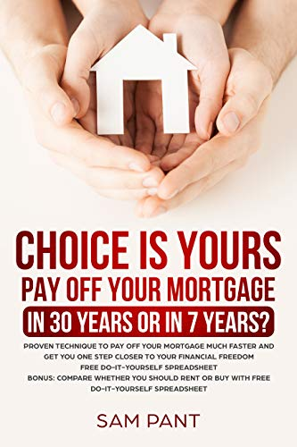 Choice Is Yours - Pay Off Your Mortgage In 30 Years Or In 7 Years: Proven Technique To Pay Off Your Mortgage Much Faster And Get You One Step Closer To Your Financial Freedom (Digital Payment Settings)
