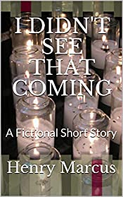 I DIDN'T SEE THAT COMING: A Fictional Short Story
