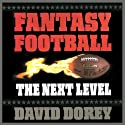 Fantasy Football: The Next Level - How to Build a Championship Team Every Season Audiobook by David Dorey Narrated by Nicholas Tecosky