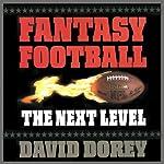 Fantasy Football: The Next Level - How to Build a Championship Team Every Season | David Dorey