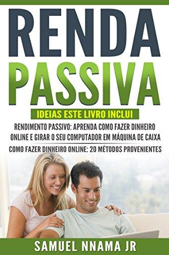 Renda Passive: Idéias 2 Manuscritos Incluídos, Renda Passiva e Como Ganhar Dinheiro Online. Métodos Comprovados Para Iniciar um Negócio On-line e Adquirir Liberdade Financeira