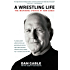 A Wrestling Life: The Inspiring Stories of Dan Gable