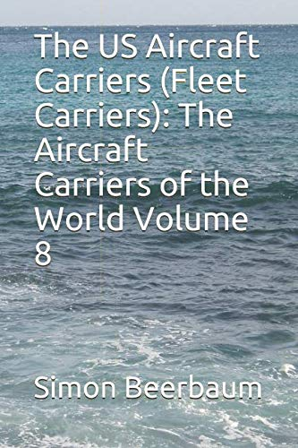 - The US Aircraft Carriers (Fleet Carriers): The Aircraft Carriers of the World Volume 8