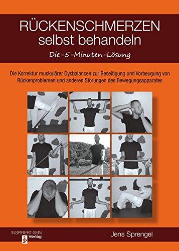 Rückenschmerzen selbst behandeln: Die 5-Minuten-Lösung: Muskuläre Dysbalancen als Ursache für Beschwerden des Bewegungsapparates