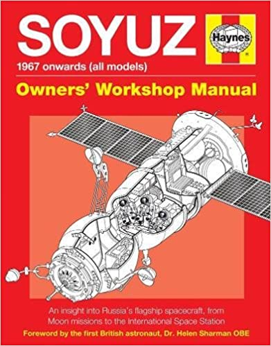 Soyuz Owners Workshop Manual: 1967 onwards from Moon missions to the International Space Station - An insight into Russias flagship spacecraft all models