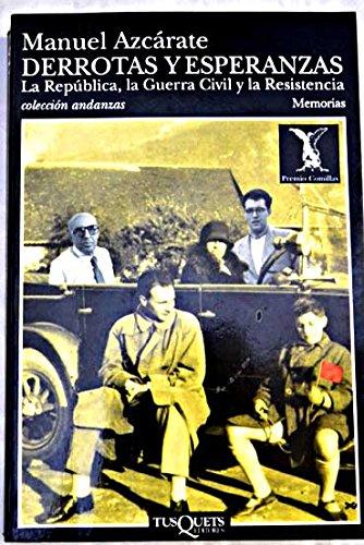 Descargar Libro Derrotas Y Esperanzas: La República, La Guerra Civil Y La Resistencia Manuel Azcárate