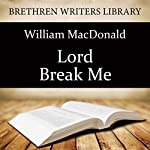 Lord Break Me!   William MacDonald