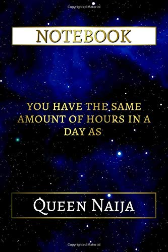 Notebook: You Have The Same Amount Of Hours In A Day As Queen Naija, 6x9 Lined Journal - 110 Pages - Soft Cover (Best Designed Journals, Singers)
