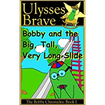 Bobby and the Big, Tall Very Long Slide (The Bobby Chronicles Book 1)