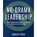 No-Drama Leadership: How Enlightened Leaders Transform Culture in the Workplace | Marlene Chism