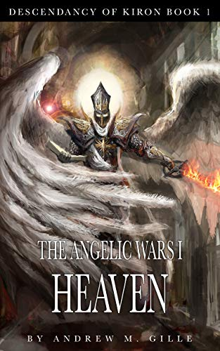 Gille Gille - The Angelic Wars I - Heaven (The Descendancy of Kiron Book 1)