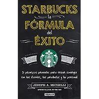 Starbucks, la fórmula del éxito: 5 principios para crear sinergia con tus clientes, tus productos y tu personal