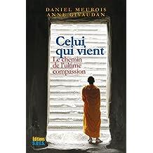 Celui qui vient: Le chemin de l'ultime compassion (French Edition)