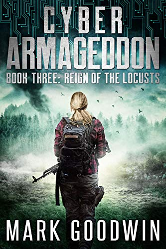 Reign of the Locusts: A Post-Apocalyptic Techno Thriller (Cyber Armageddon Book 3) by [Goodwin, Mark]