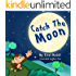 Catch The Moon (Children's books- Animal Bedtime Stories for Kids Book 1)