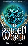 Download The Sudden World (Yesterday's Magic Book 1) in PDF ePUB Free Online