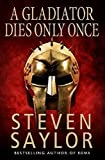 img - for A Gladiator Dies Only Once (Roma sub Rosa) by Steven Saylor (2011-08-16) book / textbook / text book