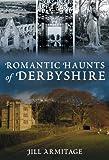 Romantic Haunts of Derbyshire, Jill Armitage, 0752446517