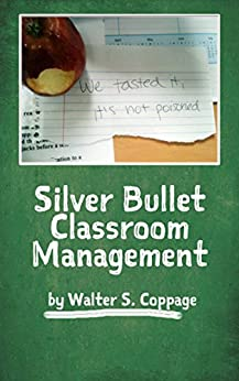 Silver Bullet Classroom Management by [Coppage, Walter S.]