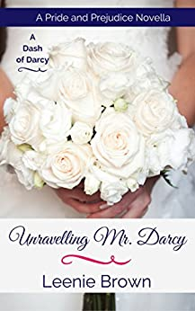 Unravelling Mr. Darcy: A Pride and Prejudice Novella (A Dash of Darcy) by [Brown, Leenie]