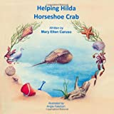 Helping Hilda Horseshoe Crab, Illustrated by Angie, May Ellen Caruso Falstrom, 1419677721