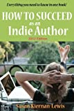 How to Succeed As an Indie Author, Susan Kiernan-Lewis, 1470117673