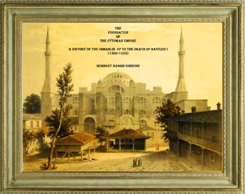 (THE FOUNDATION OF THE OTTOMAN EMPIRE. A HISTORY OF THE OSMANLIS  UP TO THE DEATH OF BAYEZID I)