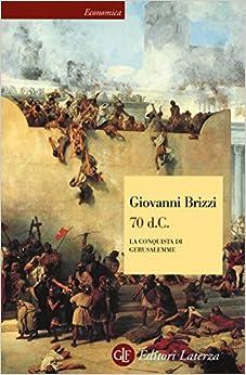 Giovanni Brizzi - 70 D. C. La Conquista Di Gerusalemme