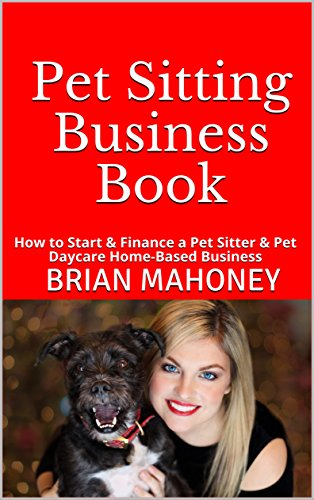 #freebooks – [Kindle] Pet Sitting Business Book: How to Start & Finance a Pet Sitter & Pet Daycare Home-Based Business – FREE until March 18th
