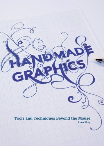 Handmade Graphics: Tools  Techniques Beyond the Mouse