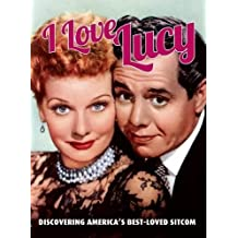 I Love Lucy: Discovering America's Best-Loved Sitcom