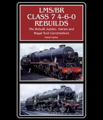 (LMS/BR Class 7 4-6-0 Rebuilds: The Rebuilt Jubilee, Patriot and Royal Scot Locomotives)
