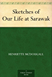 Sketches of Our Life at Sarawak