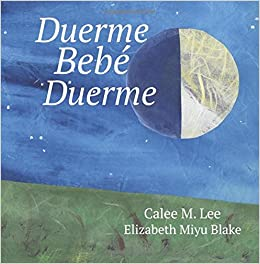 Duerme, bebe, duerme (Xist Kids Spanish Books): Calee M. Lee, Elizabeth Miyu Blake: 9781681958583: Amazon.com: Books