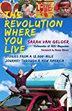 img - for The Revolution Where You Live: Stories from a 12,000-Mile Journey Through a New America book / textbook / text book