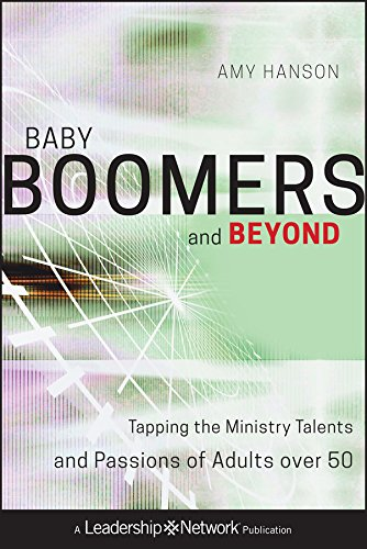 Thumbnail for Baby Boomers and Beyond: Tapping the Ministry Talents and Passions of Adults over 50 (Jossey-Bass Leadership Network Series)