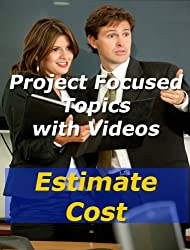 Project: Estimate Costs (Project Management Focued Topics Book 16)